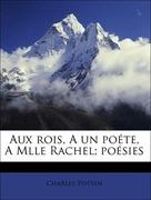 Potvin, Charles: Aux rois, A un poéte, A Mlle Rachel; poésies