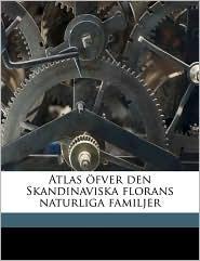 Atlas fver den Skandinaviska florans naturliga familjer - N J. 1821-1880 Andersson