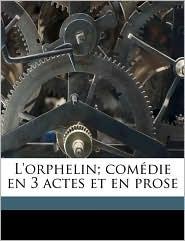 L'orphelin; com die en 3 actes et en prose - 1753-1835 Pigault-Lebrun