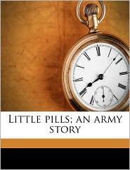 Little pills; an army story - Robert Henderson McKay