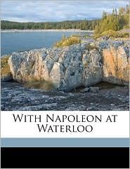 With Napoleon at Waterloo - MacKenzie MacBride, Edward Bruce Low