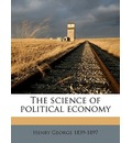 The Science of Political Economy - Jr.  Henry George