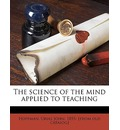 The Science of the Mind Applied to Teaching - Urias John 1855- [From Old Cat Hoffman