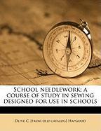 School Needlework; A Course of Study in Sewing Designed for Use in Schools