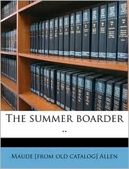 The Summer Boarder. - Maude [From Old Catalog] Allen