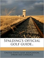 Spalding's official golf guide. - Created by United States golf association. [from ol