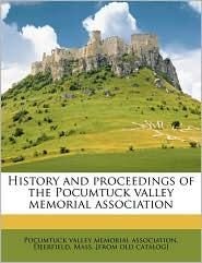 History and proceedings of the Pocumtuck valley memorial association Volume 10 - Created by D Pocumtuck valley memorial association