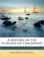 A history of the schools of Cincinnati - John Brough Shotwell