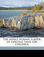 The Basket Woman, a Book of Fanciful Tales for Children