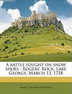 A Battle Fought on Snow Shoes: Rogers' Rock, Lake George, March 13, 1758