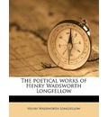 The Poetical Works of Henry Wadsworth Longfellow - Henry Wadsworth Longfellow