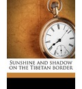 Sunshine and Shadow on the Tibetan Border - Flora Beal Shelton
