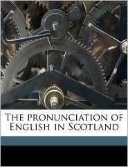 The Pronunciation Of English In Scotland - William Grant