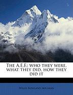 The A.E.F.; Who They Were, What They Did, How They Did It