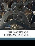 The Works of Thomas Carlyle ...