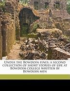 Under the Bowdoin Pines; A Second Collection of Short Stories of Life at Bowdoin College Written by Bowdoin Men