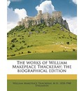 The Works of William Makepeace Thackeray; The Biographical Edition - William Makepeace Thackeray