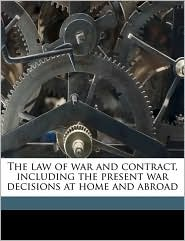 The Law Of War And Contract, Including The Present War Decisions At Home And Abroad - H Campbell