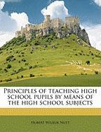 Principles of Teaching High School Pupils by Means of the High School Subjects