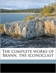 The complete works of Brann, the iconoclast Volume 10 - William Cowper Brann