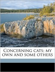 Concerning cats; my own and some others - Helen Maria Winslow
