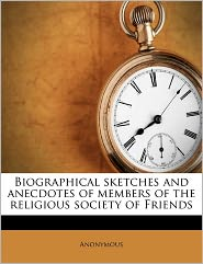Biographical sketches and anecdotes of members of the religious society of Friends - Anonymous