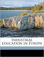 Industrial education in Europe - Created by United States. Office of Education
