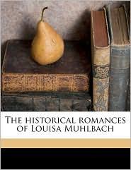 The historical romances of Louisa Muhlbach Volume 8 - L 1814-1873 M hlbach