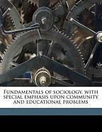Fundamentals of Sociology, with Special Emphasis Upon Community and Educational Problems
