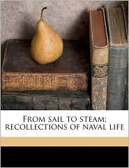 From sail to steam; recollections of naval life - A T. 1840-1914 Mahan