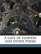 A Gate of Flowers and Other Poems