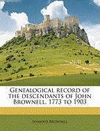 Genealogical Record of the Descendants of John Brownell, 1773 to 1903