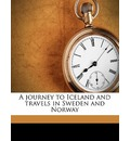 A Journey to Iceland and Travels in Sweden and Norway - Ida Pfeiffer