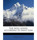 The Holy Gospel According to Saint Luke - Bernard Ward