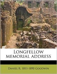 Longfellow Memorial Address - Daniel R. 1811-1890 Goodwin