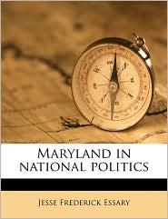 Maryland In National Politics - Jesse Frederick Essary