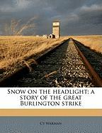 Snow on the Headlight; A Story of the Great Burlington Strike