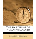 The Six Systems of Indian Philosophy - P Max 1823 Muller