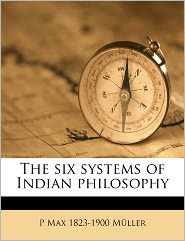 The six systems of Indian philosophy - P Max 1823-1900 M ller