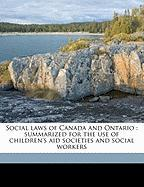 Social Laws of Canada and Ontario: Summarized for the Use of Children's Aid Societies and Social Workers