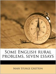 Some English Rural Problems, Seven Essays - Mary Sturge Gretton