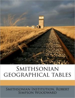 Smithsonian geographical tables - Smithsonian Institution, Robert Simpson Woodward
