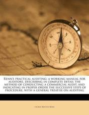 Renn's Practical Auditing; A Working Manual for Auditors, Describing in Complete Detail the Method of Conducting a Commercial Audit, and Indicating in Proper Order the Successive Steps of Procedure, with a General Treatise on Auditing - George Benton Renn