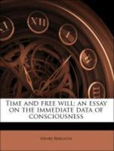 Time and free will; an essay on the immediate data of consciousness als Taschenbuch von Henri Bergson - Nabu Press
