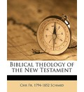 Biblical Theology of the New Testament - Chr Fr 1794 Schmid