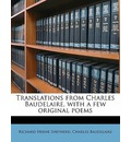 Translations from Charles Baudelaire, with a Few Original Poems - Richard Herne Shepherd