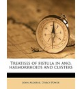 Treatises of Fistula in Ano, Haemorrhoids and Clysters - John Arderne