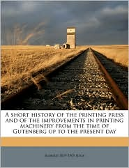 A short history of the printing press and of the improvements in printing machinery from the time of Gutenberg up to the present day - Robert] 1839-1909 [Hoe