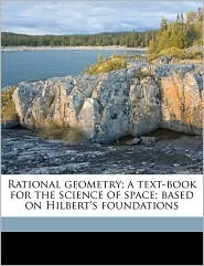Rational geometry; a text-book for the science of space; based on Hilbert's foundations - George Bruce Halsted, David Hilbert