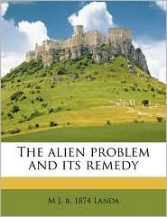 The alien problem and its remedy - M J. b. 1874 Landa